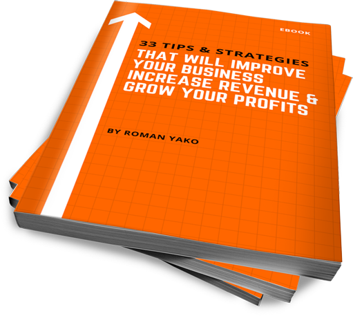 33 Tips & Strategies That Will Improve Your Business, Increase Your Revenue and Grow Your Profits